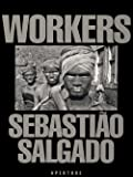 Sebastião Salgado: Workers: An Archaeology of