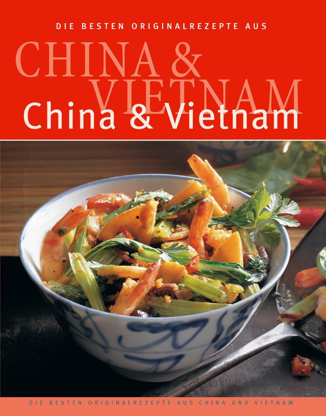 Die besten Originalrezepte aus China und Vietnam
