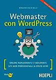 Webmaster con WordPress: Creare rapidamente e facilmente siti web professionali a costo zero