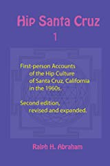 Hip Santa Cruz: First-Person Accounts of the Hip Culture of Santa Cruz, California in the 1960s Kindle Edition