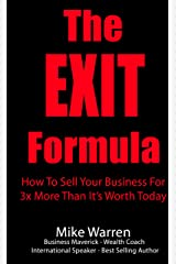 The EXIT Formula: How To Sell Your Business For 3x More Than It's Worth Today Kindle Edition
