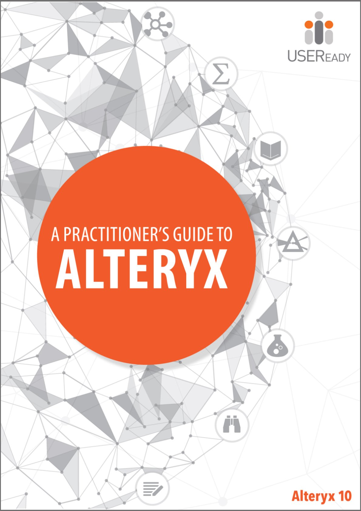 A Practitioner's Guide To Alteryx: USEReady: 9780692447956