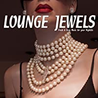 Lounge Jewels (Fresh & Easy Music for Your Nightlife)