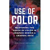Use Of Color: Mastering The Usage Of Color In Graphic Design & Graphic Arts (Digital Arts & Photography) (English Edition)