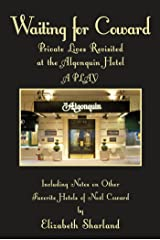 Waiting for Coward: Private Lives Revisited at the Algonquin Hotel Kindle Edition