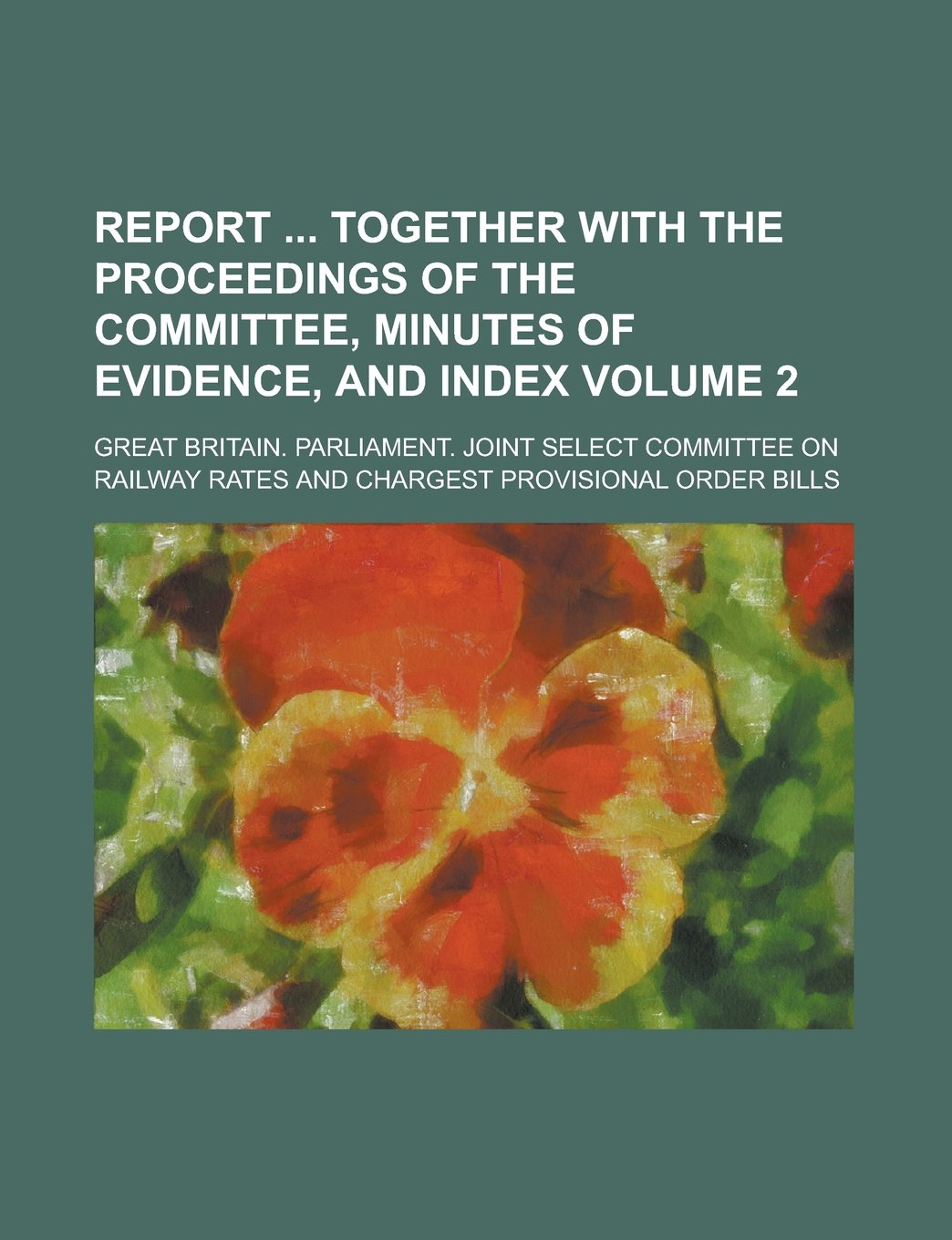 Download Report  Together with the Proceedings of the Committee, Minutes of Evidence, and Index Volume 2 pdf epub