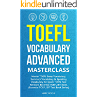 TOEFL Vocabulary Advanced Masterclass. Master TOEFL Essay Vocabulary, Summary Vocabulary & Speaking Vocabulary for Quick TOEFL Test Revision. Essential ... IBT Test Book Series 1) (English Edition)