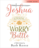 Joshua - Women's Bible Study Leader Guide: Winning the Worry Battle