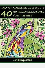 Libro de Colorear para Adultos Volumen 6: 40 Patrones Relajantes y Anti Estrés (Colección de Terapia Artística Anti Estrés) (Volume 6) (Spanish Edition) Paperback