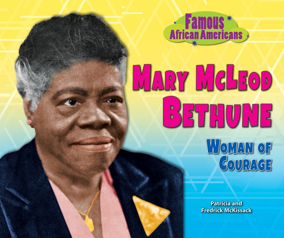 Mary Mcleod Bethune: Woman of Courage (Famous African Americans ...