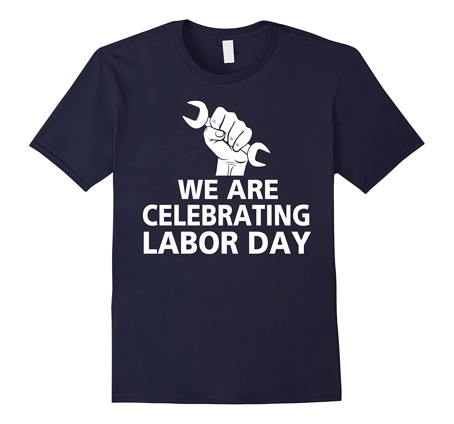 We Are Celebrating Labor Day T-Shirt / Labor Day gifts-BN