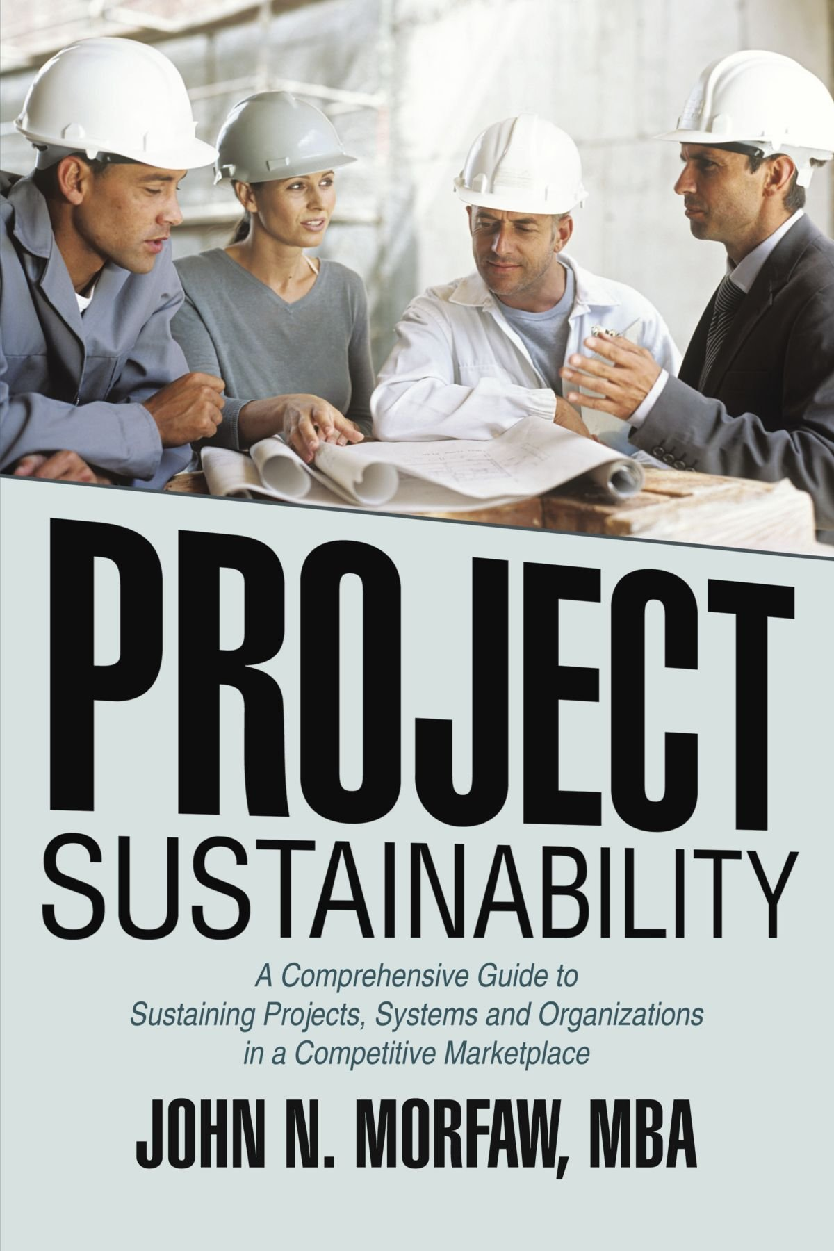 Project Sustainability: A Comprehensive Guide To Sustaining Projects, Systems And Organizations In A Competitive Marketplace pdf