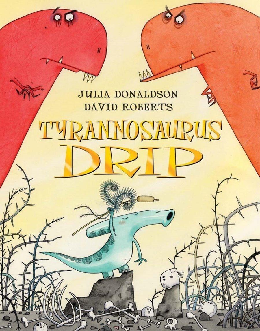 Tyrannosaurus Drip: Amazon.co.uk: Donaldson, Julia, Roberts, David: Books