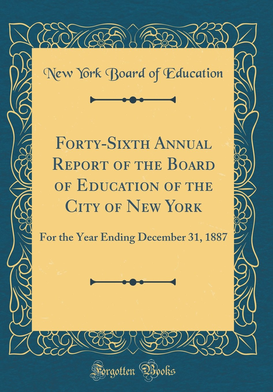 Forty-Sixth Annual Report of the Board of Education of the City of New York: For the Year Ending December 31, 1887 (Classic Reprint) pdf epub