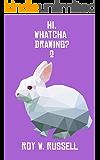 Hi, Whatcha Drawing? 2