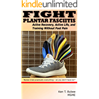 Fight Plantar Fasciitis: Active Recovery, Active Life, and Training Without Foot Pain