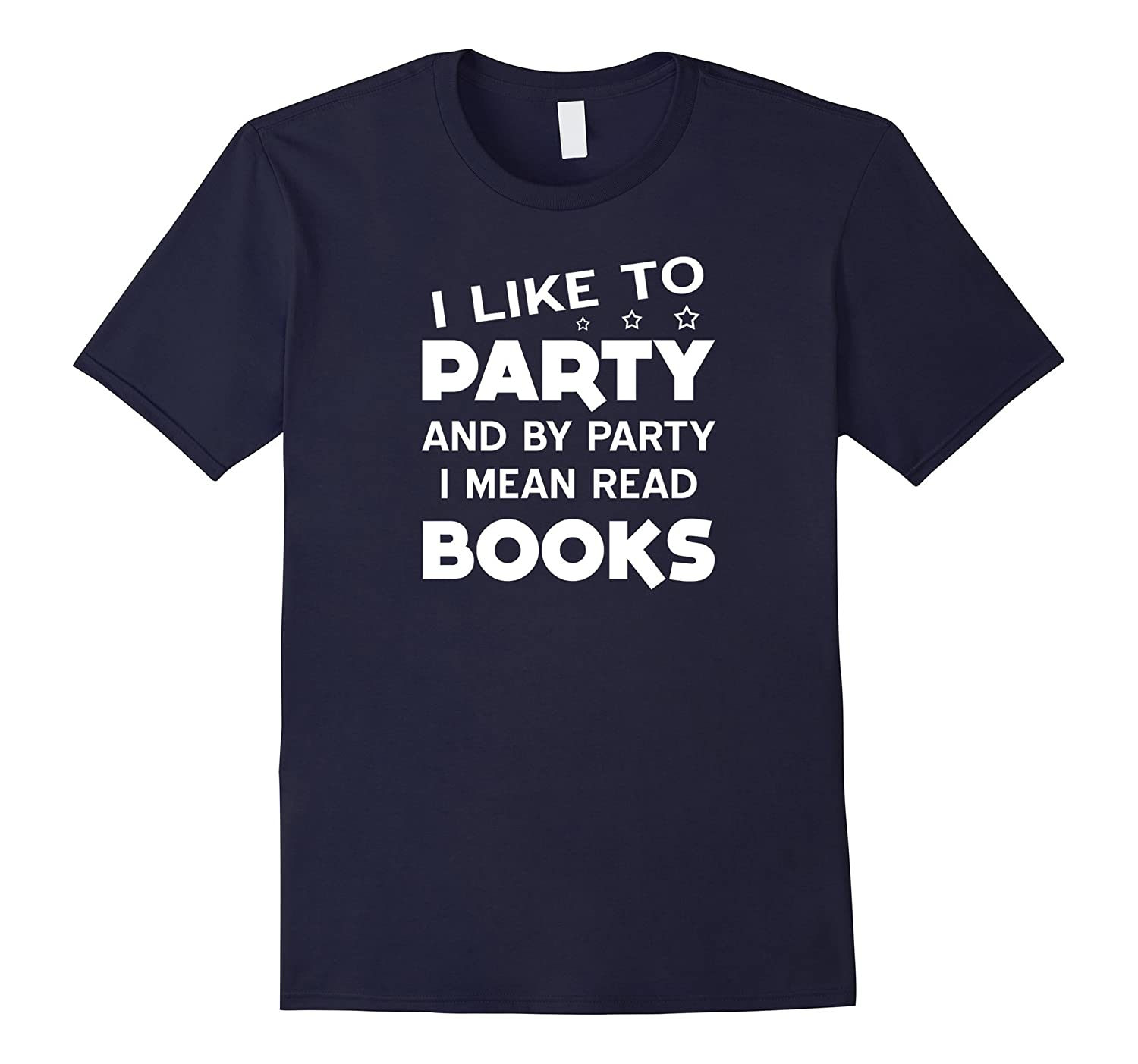 I Like To Party And By Party I Mean Read Books T-Shirt-RT