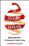 The Pleasure Principle: Epicureanism: A Philosophy for Modern Living
