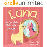 Lana The Llama Who Wants To Be A Unicorn: A sweet llama children's book about self-love, inclusion, friendship…