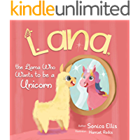 Lana The Llama Who Wants To Be A Unicorn: A sweet llama children's  book about self-love, inclusion, friendship, diversity and the power of words. –Unicorn gifts for girls.