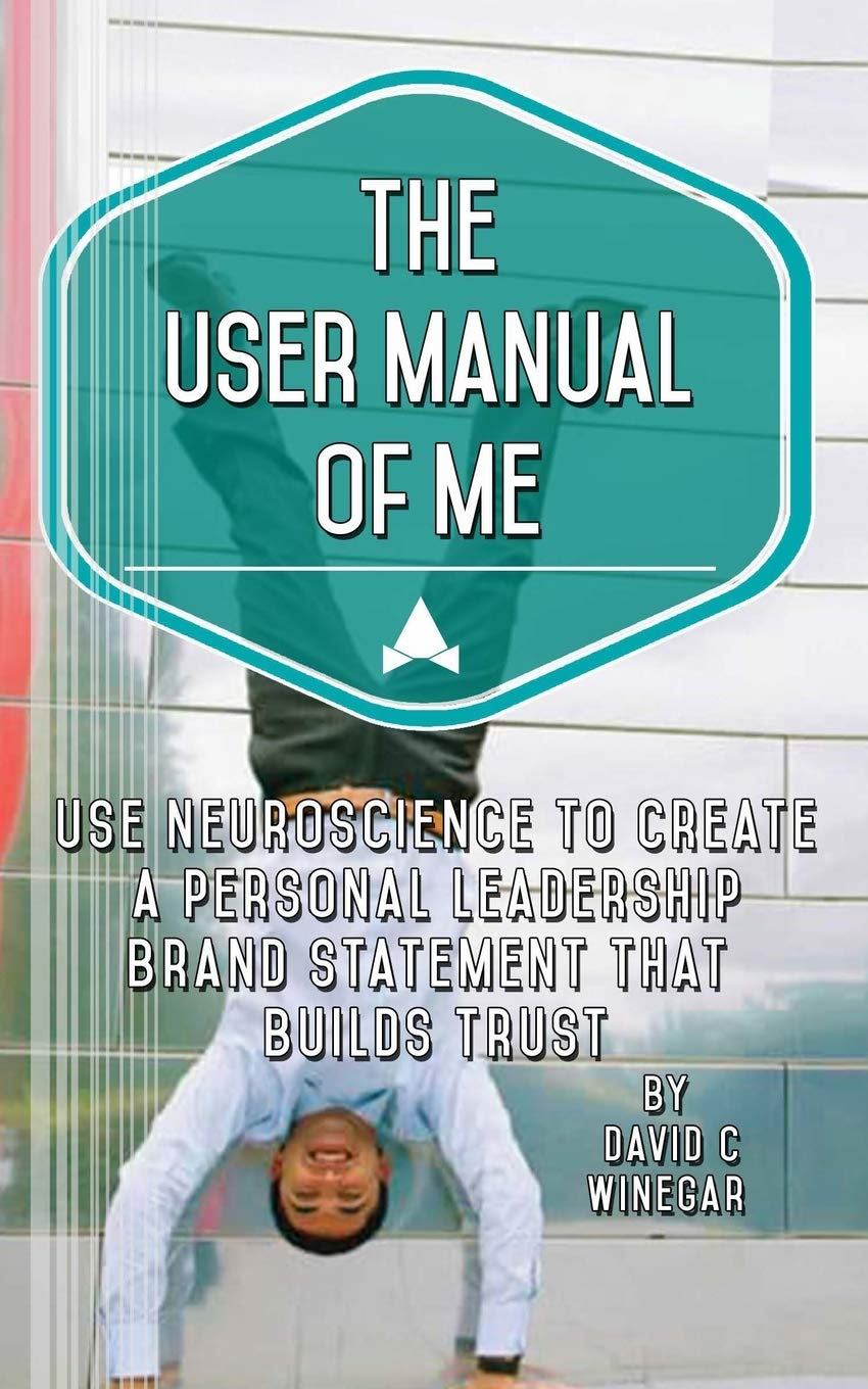 The User Manual Of Me Use Neuroscience To Create A Personal Leadership Brand Statement That Builds Trust Winegar David C 9798677110924 Amazon Com Books