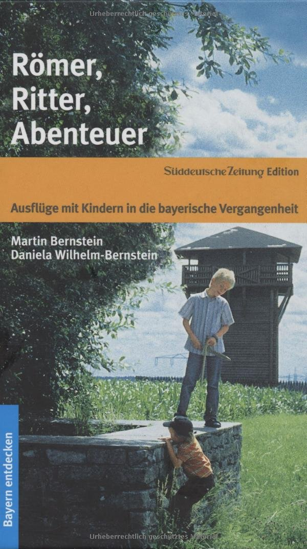 Römer, Ritter, Abenteuer: Ausflüge mit Kindern in die bayerische Vergangenheit