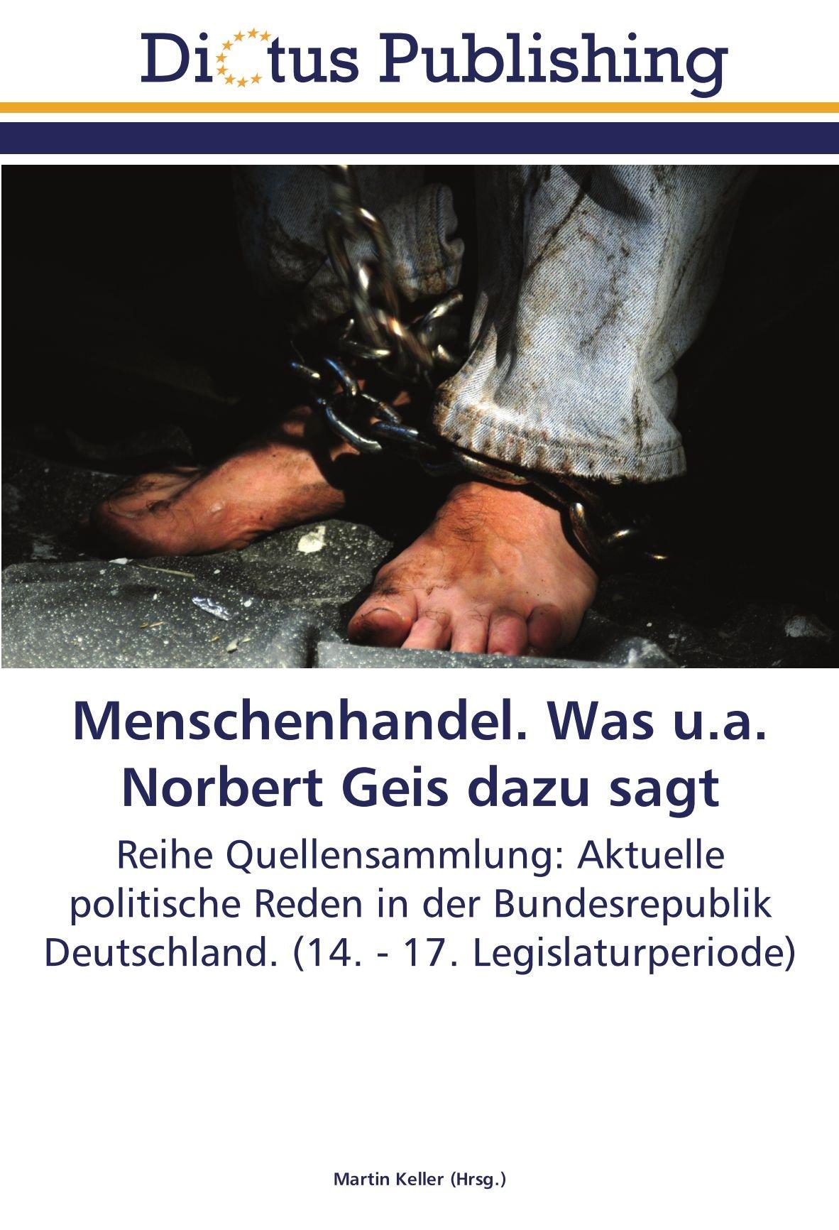 Read Online Menschenhandel. Was u.a. Norbert Geis dazu sagt: Reihe Quellensammlung: Aktuelle politische Reden in der Bundesrepublik Deutschland. (14. - 17. Legislaturperiode) (German Edition) PDF