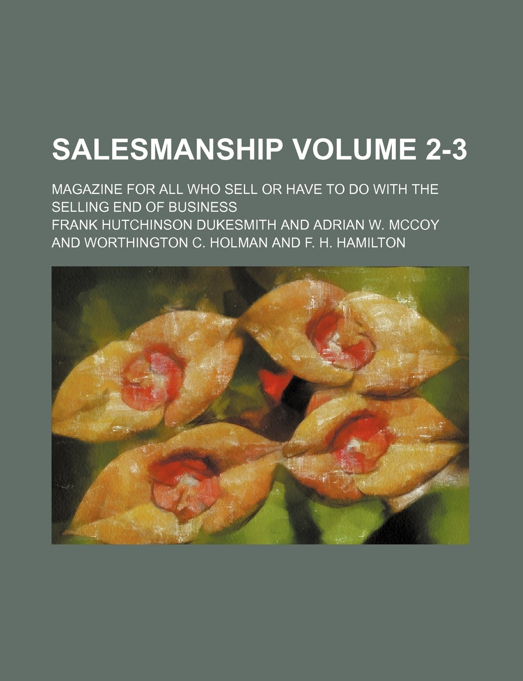 Salesmanship Volume 2-3 ; magazine for all who sell or have to do with the selling end of business ebook