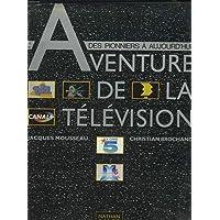 L'Aventure de la télévision : Des pionniers à aujourd'hui (Nathan images)