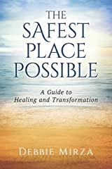 The Safest Place Possible: A Guide to Healing and Transformation Paperback
