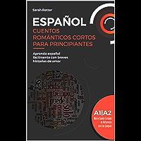 ESPAÑOL: CUENTOS ROMÁNTICOS CORTOS PARA PRINCIPIANTES: Aprenda español fácilmente con breves historias de amor. Niveles A1/A2.  Marco Común Europeo de Referencia para las Lenguas (Spanish Edition)