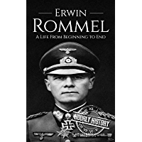 Erwin Rommel: A Life From Beginning to End (World War 2 Biographies) (English Edition)