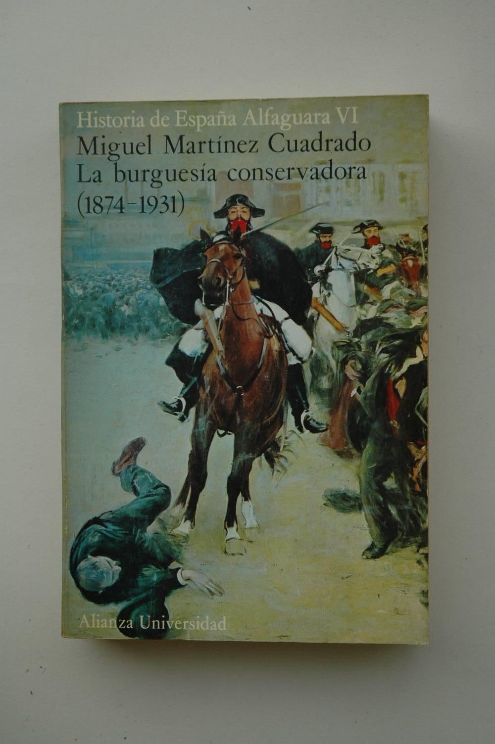 La burguesía conservadora : 1874-1931 / Miguel Martínez Cuadrado: Amazon.es: Martínez Cuadrado, Miguel: Libros