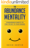The Abundance Mentality: Conquering Scarcity To Find The Key To Your Dreams