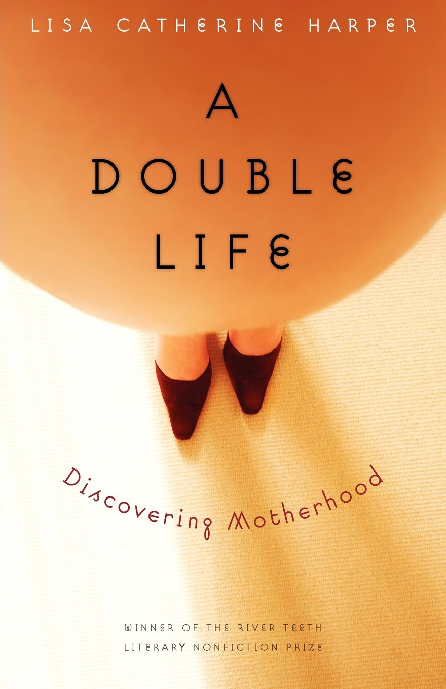 A Double Life: Discovering Motherhood (River Teeth Literary Nonfiction Prize) PDF