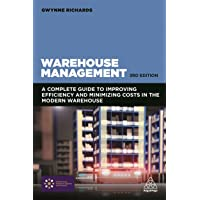 Warehouse Management: A Complete Guide to Improving Efficiency and Minimizing Costs in the Modern Warehouse 3ed