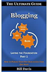 The Ultimate Guide to Blogging Laying the Foundation Part 1: How to Publish Your First Blog in Less Than One Hour Kindle Edition