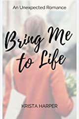 Bring Me To Life: An Unexpected Romance Kindle Edition