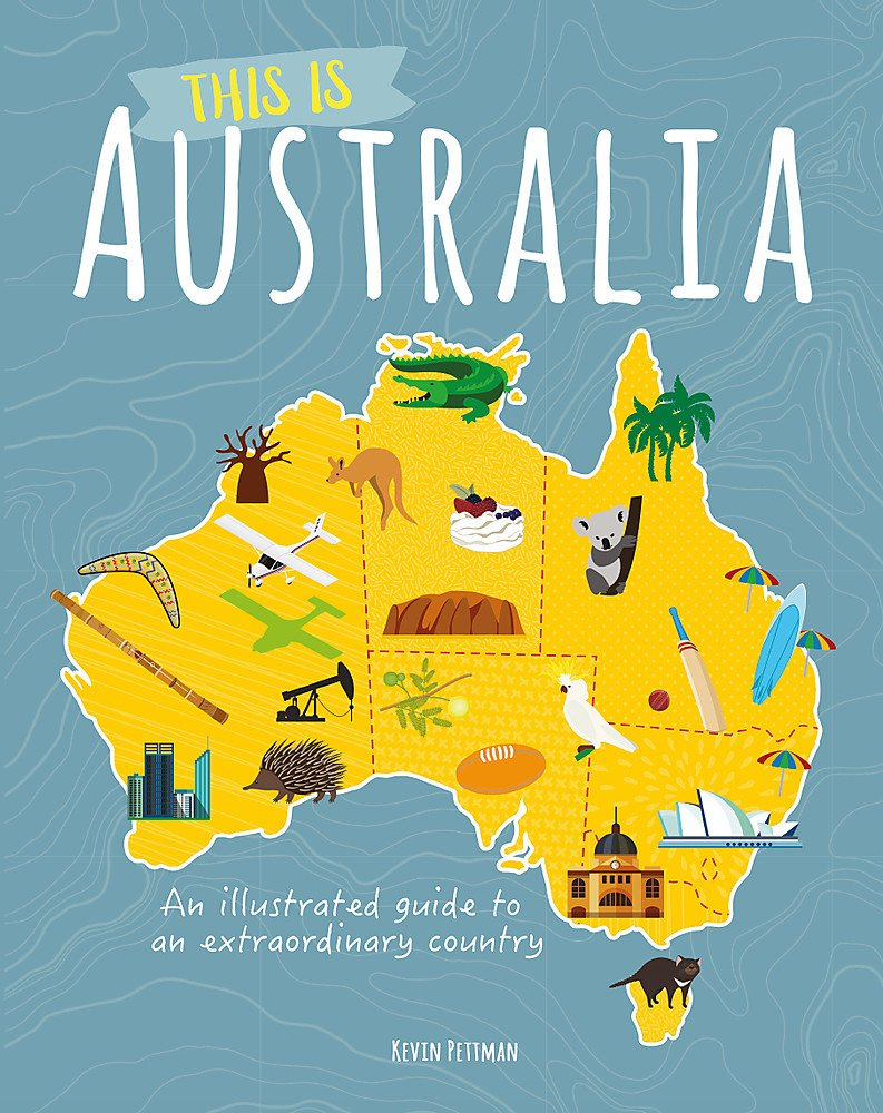 This is Australia: An illustrated guide to an extraordinary country (An Infographic Guide to)