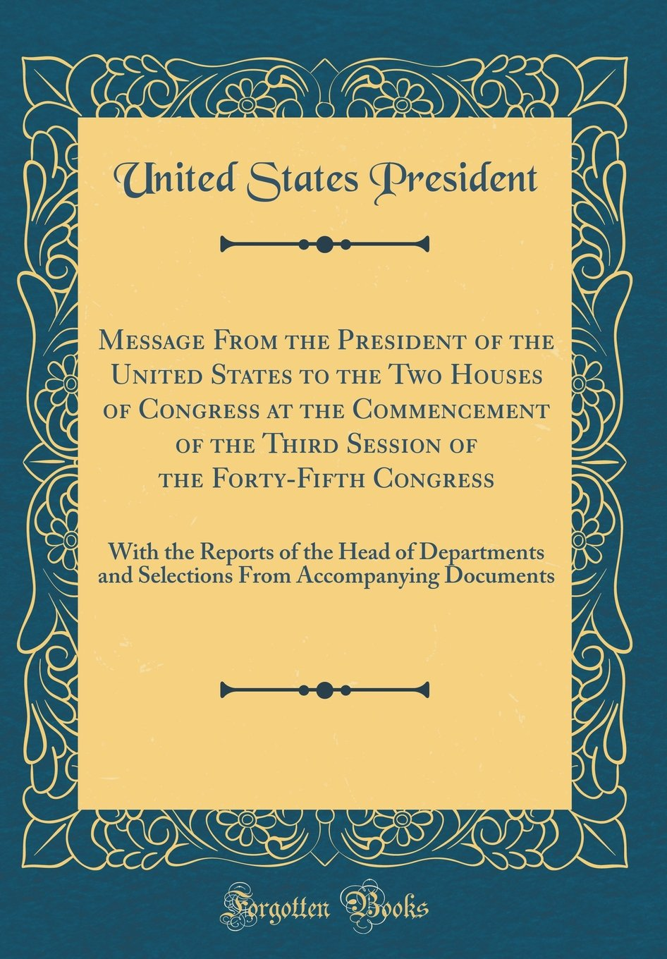 Message from the President of the United States to the Two Houses of Congress at the Commencement of the Third Session of the Forty-Fifth Congress: ... from Accompanying Documents (Classic Reprint) pdf