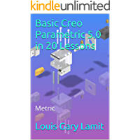 Basic Creo Parametric 5.0 in 20 Lessons: Metric (English Edition)