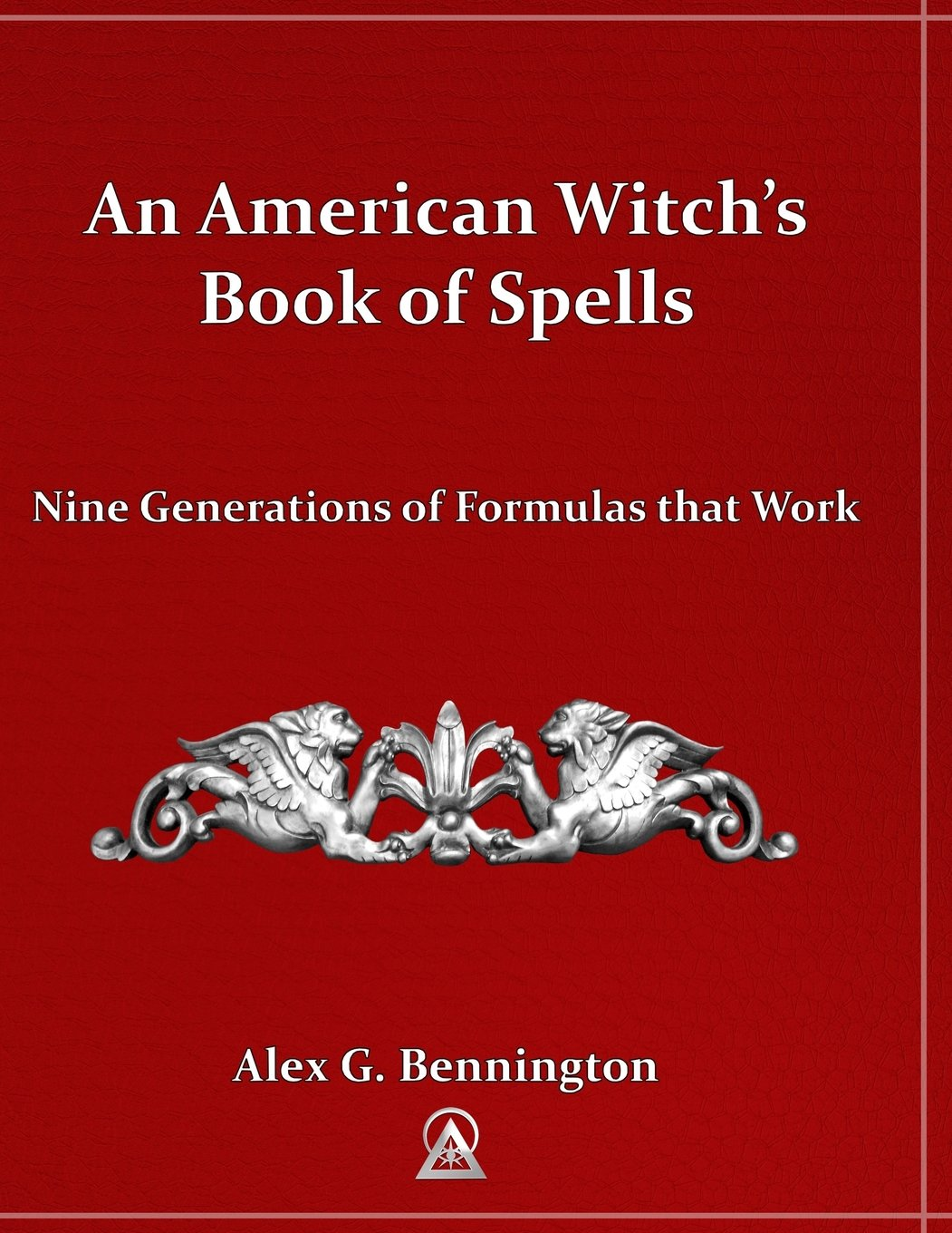 Download An American Witch's Book of Spells: Nine Generations of Formulas that Work PDF