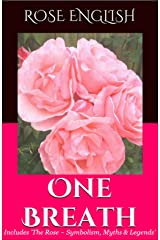 One Breath ~ (A Short Story & Extras): The Rose ~ Symbolism, Myths & Legends Kindle Edition