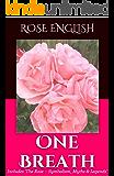 One Breath ~ (A Short Story & Extras): The Rose ~ Symbolism, Myths & Legends