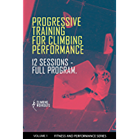 Progressive Training for Climbing Performance: Training program and Workout Plan for Beginners and Intermediate Climbers - Movement, Technique, Strength, Endurance. (English Edition)