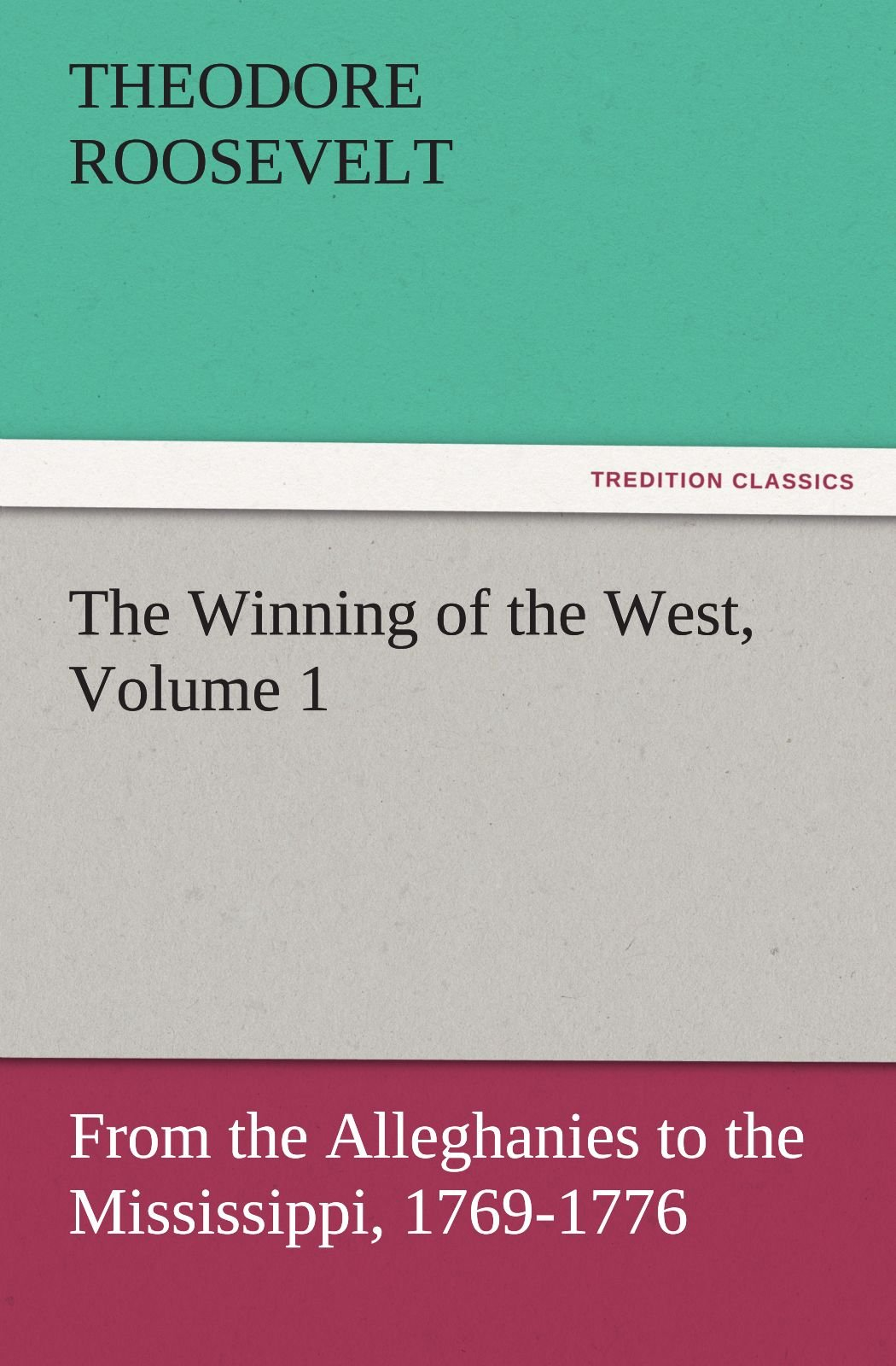 Download The Winning of the West, Volume 1: From the Alleghanies to the Mississippi, 1769-1776 (TREDITION CLASSICS) PDF