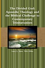 The Divided God: Apostolic Theology and the Biblical Challenge to Contemporary Trinitarianism Paperback