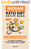 Indian Keto Diet Recipe Book - 30 Days Challenge: The Complete Cookbook Of The Ketogenic Diet For Indians To Lose Weight And Live Longer