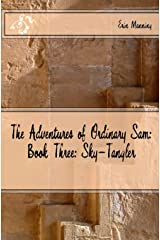 The Adventures of Ordinary Sam: Book Three: Sky-Tangler (Volume 3) Paperback