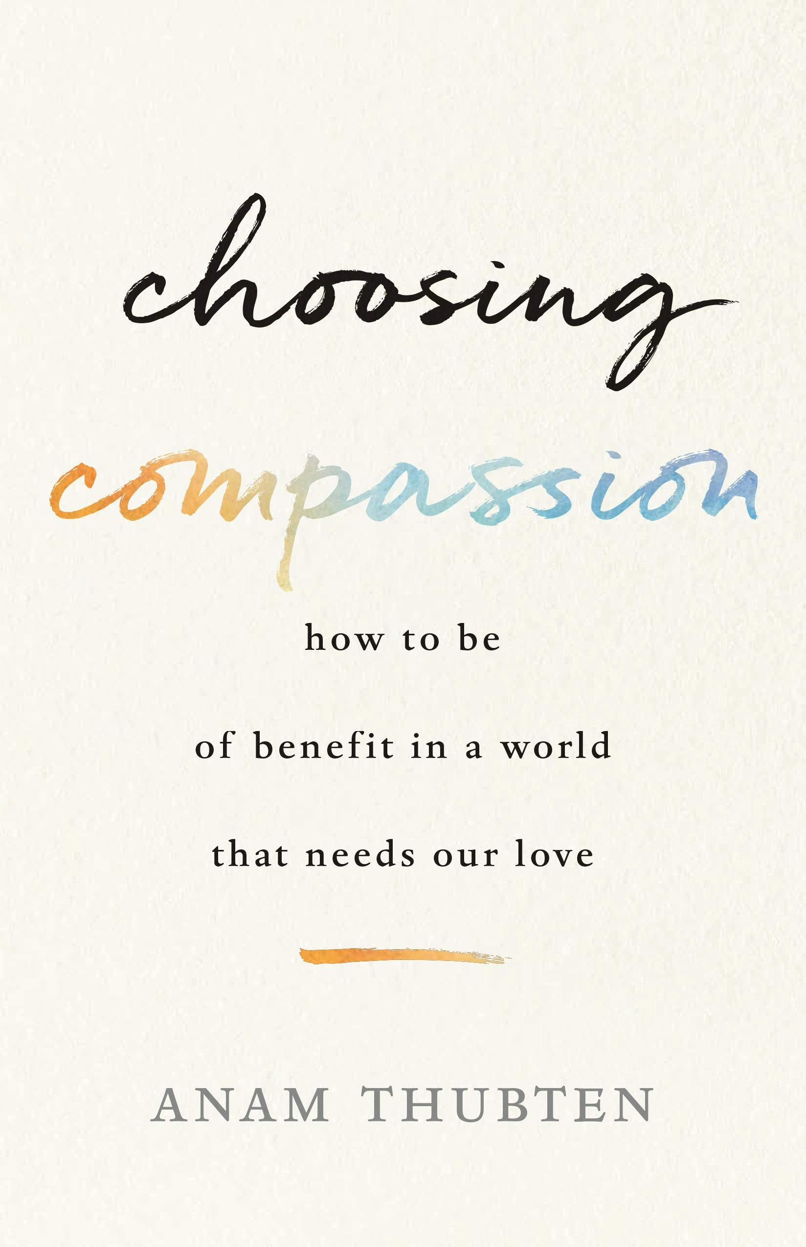 Choosing Compassion: How to Be of Benefit in a